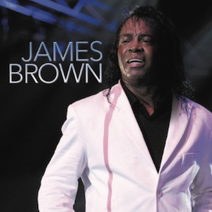 James Brown – Tony Wilson and the Godfather of Soul Band